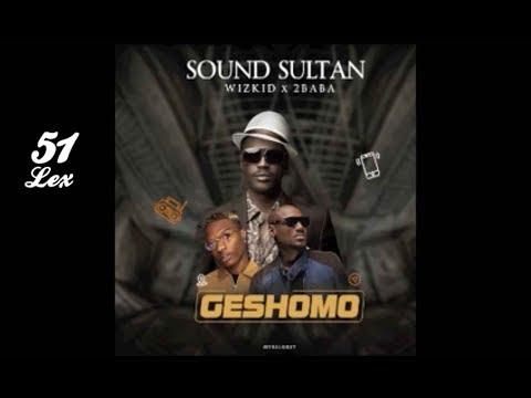 Sound Sultan ft WizKid & 2Baba - Geshomo (Official Audio)
