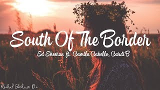 Ed Sheeran South of the Border feat. Camila Cabello & Cardi B (Lyrics)