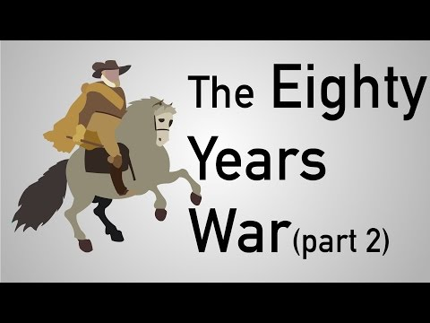 The Eighty Years War (The Dutch Revolt)  Part 2  | History #4