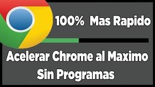 Como Acelerar Google Chrome al Maximo 2015-2016 Sin Programas 100% Mas Rapido