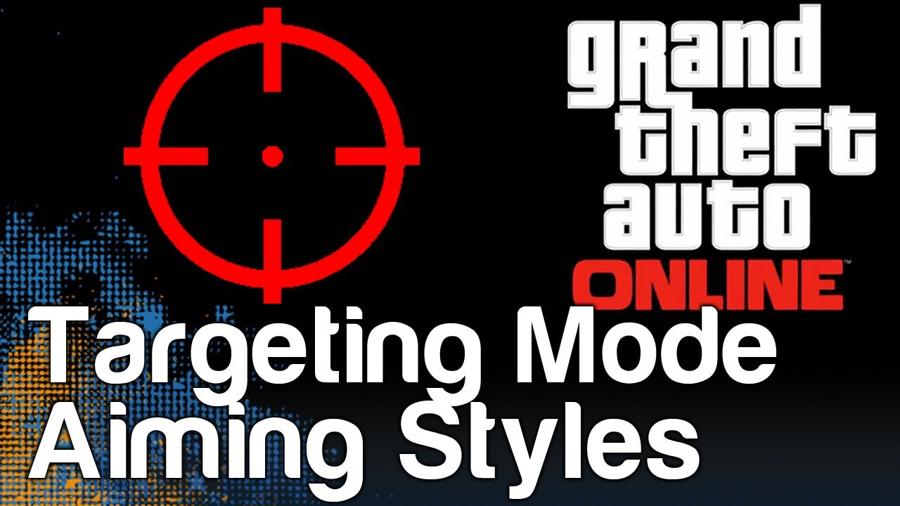Gta  Targeting Mode Differences And Aiming Style Breakdown Grand Theft Auto  V Online Youtube