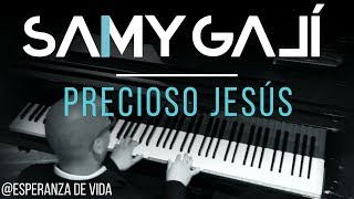 Esperanza de Vida - Precioso Jesus (Solo Piano Cover) by Samy Galí [Musica Instrumental Cristiana]