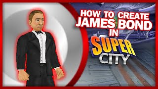 How to Create James Bond (Agent 007) in Super City