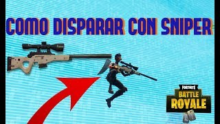 COMO DISPARAR MEJOR CON EL SNIPER EN FORTNITE FORTNITE BATTLE ROYALE !!! TUTORIAL SNIPER FORTNITE !!