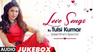 Love Songs Tulsi Kumar : Valentine