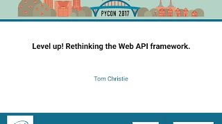 Tom Christie   Level up! Rethinking the Web API framework    PyCon 2017