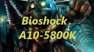 Bioshock - A10-5800K 3.8 GHZ