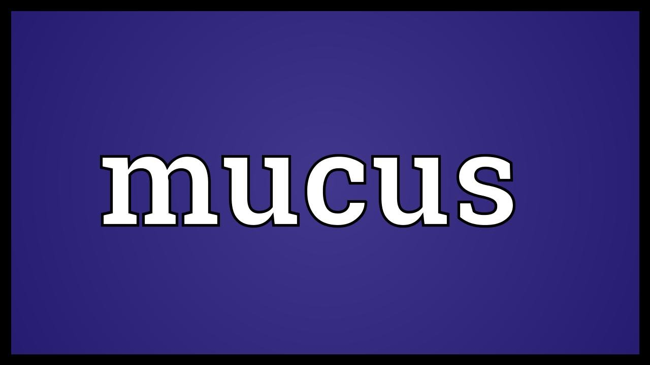Mucus Meaning