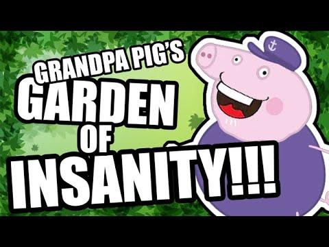 Grandpa Pig's Garden of Insanity!!