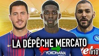 Les DERNIÈRES INFOS mercato de l'été 2018 (LDM #10) | Hazard, Benzema, Dembelé, Higuain, etc