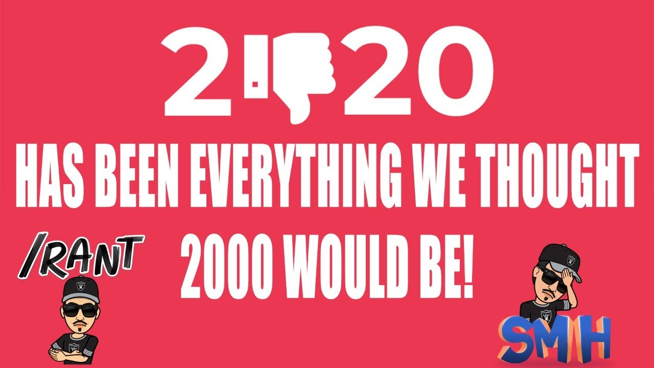 2020 Has Been Everything We Thought 2000 Would Be!