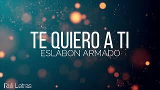 Te Quiero A Ti - Eslabon Armado (Letra) (Lyrics)