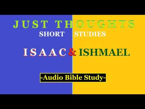 Just Thoughts - Isaac and Ishmael  -  Short Studies 2015