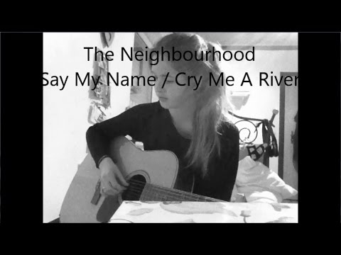 The Neighbourhood - Say My Name/Cry Me A River (Cover By Evelyn ...