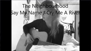 The Neighbourhood - Say My Name/Cry Me A River (Cover By Evelyn Block) +chords