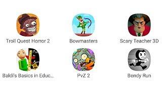 Troll Quest Horror 2, Bowmasters, Scary Teacher 3D, Baldi's Basics, PvZ 2, Bendy Run