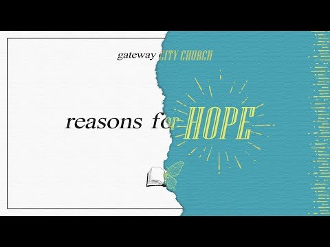 Reasons For Hope - Part 1 -Why We Believe in the Resurrection