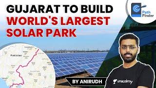 Gujarat To Build Worlds Largest Solar Park close to Pakistan Border #UPSC