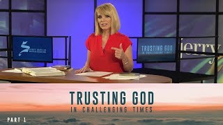 Trusting God in Challenging Times, Part 1
