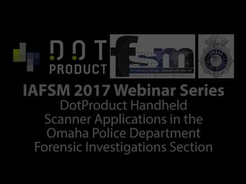 IAFSM Webinar: DotProduct Handheld Scanner Applications in the OPD Forensic Investigations Section