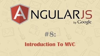 AngularJS Tutorial 8: Introduction To Model-View-Controller (MVC)