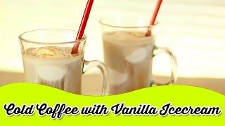 Cold Coffee with Vanilla Ice cream | Recipe For Summer