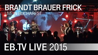 BRANDT BRAUER FRICK live in Bucharest (2015)