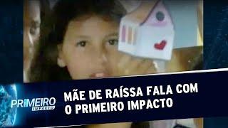 Caso Raíssa: mãe fala com o Primeiro Impacto dez dias após o crime | Primeiro Impacto (08/10/19)