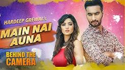 Main Nai Auna | Making | Hardeep Grewal | Ankur Chaudhary | Crystal Films | T-SERIES | Latest Song