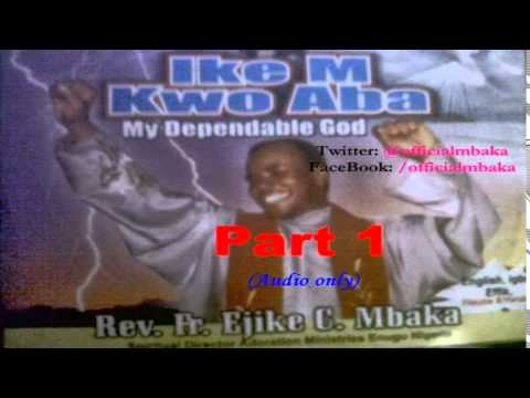 Ike M Kwo Aba (My Dependable God) Part 1 - Official Father Mbaka