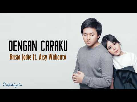 Arsy Widianto ft. Brisia Jodie-Dengan Caraku Lirik Video
