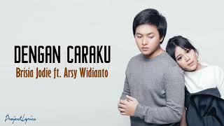 Arsy Widianto ft. Brisia Jodie-Dengan Caraku Lirik Video