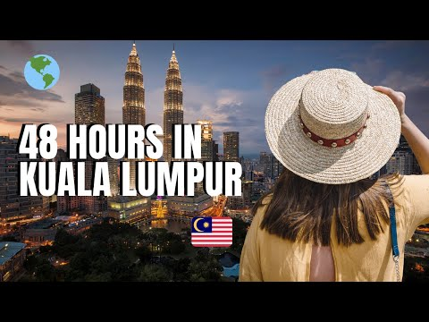 48 HOURS IN KUALA LUMPUR, MALAYSIA: BEST THINGS TO DO