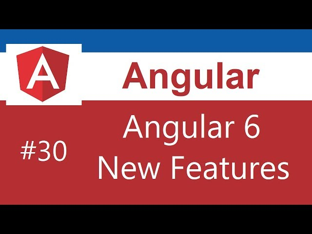 Angular 6 Tutorial - 30 - Angular 6 New Features  and Changes