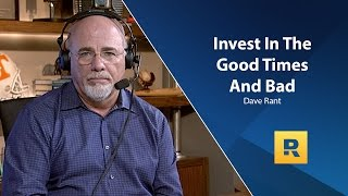 Invest In The Good Times And Bad - Dave Ramsey Rant