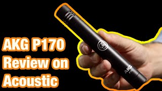 AKG P170 Condenser Microphone Review on Acoustic Guitar (Martin D28 & 000-28)