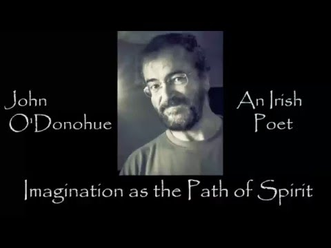 Imagination as the Path of the Spirit   John O Donohue