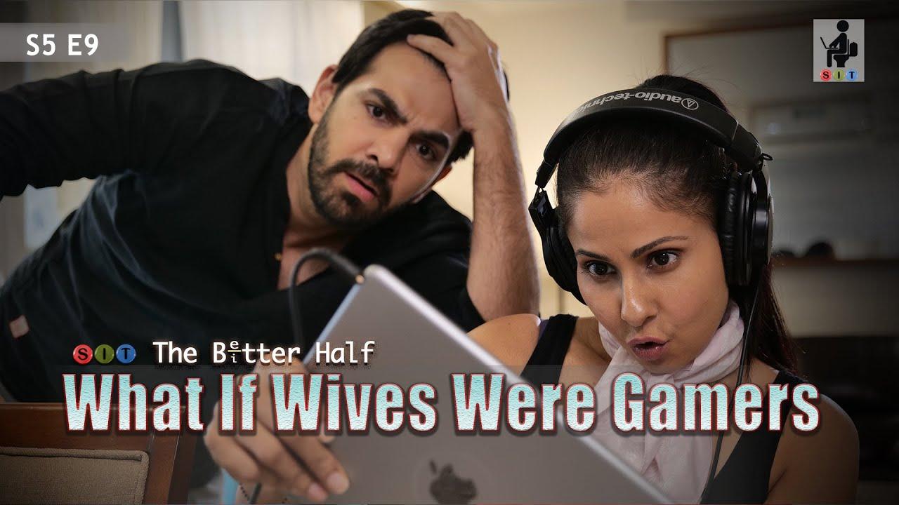 SIT   WHAT IF WIVES WERE GAMERS   The Better Half   S5E9   Chhavi Mittal   Karan V Grover