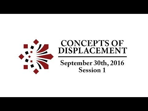 Concepts of Displacement, first in the Displacement & the Making of the Modern World series. 9/30/16