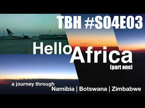 TBH #S04E03 | Hello Africa | Namibia Botswana Zimbabwe | Okavango Delta (part one)