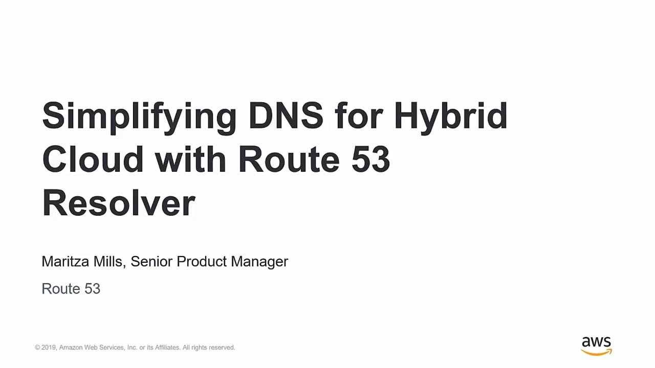 Simplifying DNS for Hybrid Cloud with Route 53 Resolver - AWS Online Tech  Talks