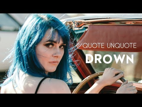 Quote Unquote: Drown (Official Video)