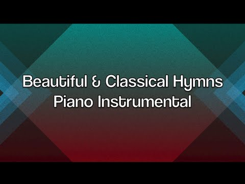 Beautiful & Classical Hymns - 1 Hour Piano Music | Meditation Music | Worship Music | Prayer Music