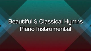 Beautiful & Classical Hymns - Over 1 Hour of Piano Instrumental Music