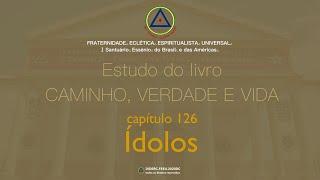 Estudo do livro CAMINHO, VERDADE e VIDA - Cap. 126 Ídolos