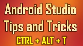 Android Studio Tips and Tricks 10 - CTRL + ALT + T to enable Surround With Window