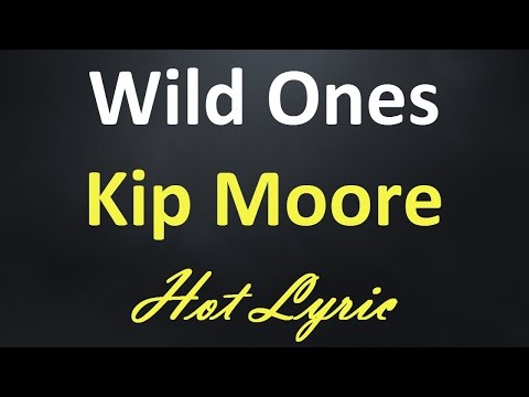Kip Moore - Wild Ones [Lyrics + Karaoke SingAlong]