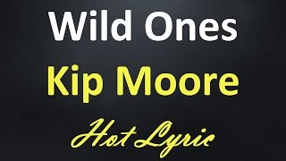 Kip Moore - Wild Ones [Lyrics + Karaoke SingAlong]
