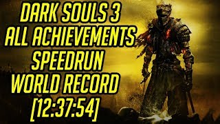 Dark Souls 3 All Achievements Speedrun World Record [12:37:54]