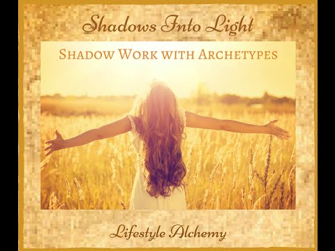 Shadows Into Light -  Shadow Work with Archetypes Part 2